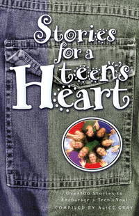 Stories for a Teen's Heart: Over 100 Stories to Encourage a Teen's Soul (Stories for the Heart Series)