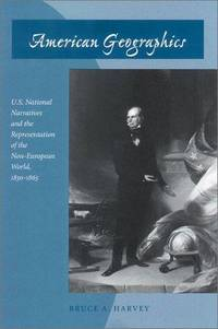 U.S. National Narratives and the Representation of the Non-European World, 1830-1865 [Paperback] Harvey, Bruce A by American Geographics - Paperback - First Edition - from Miriam Rose Books and Biblio.com