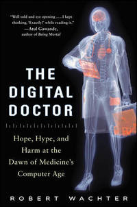 The Digital Doctor: Hope, Hype, and Harm at the Dawn of Medicines Computer Age by  Robert Wachter - Hardcover - from Marlton Books and Biblio.com