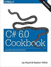 C# 6.0 COOKBOOK: SOLUTIONS FOR C# DEVELOPERS