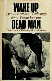 image of Wake Up Dead Man: Afro-American Worksongs from Texas Prisons