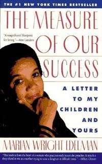 The Measure of Our Success: A Letter to My Children and Yours by  Marian Wright Edelman - Paperback - First Thus - 1993 - from Cup and Chaucer Books and Biblio.com
