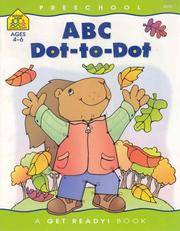 School Zone - ABC Dot-to-Dots Workbook - Ages 3 to 5, Preschool to Kindergarten, Connect the...