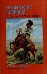 Hashknife Cowboy: Recollections of Mack Hughes by Stella Hughes - Hardcover - 1984-06-04 - from Books Express (SKU: 0816508461q)