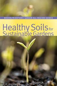 Healthy Soils for Sustainable Gardens Brooklyn Botanic Garden All Regions Guide