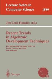 Recent Trends in Algebraic Development Techniques (Lecture Notes in Computer Science 1589)