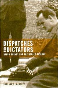Dispatches and Dictators: RALPH BARNES for the HERALD TRIBUNE