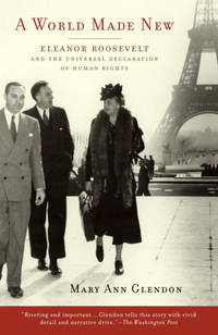 A World Made New: Eleanor Roosevelt and the Universal Declaration of Human Rights by  Mary Ann Glendon - Paperback - from Mediaoutletdeal1 and Biblio.com