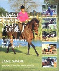 CROSS-TRAIN YOUR HORSE, Book One: Simple Dressage for Every Horse, Every Sport