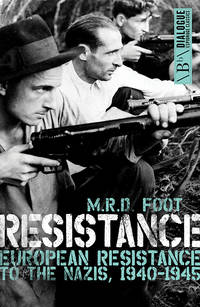 Resistance: European Resistance to the Nazis, 1940-1945 (Dialogue Espionage Classics)