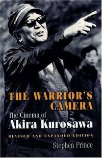 The Warriors Camera the Cinema of Akira Kurosawa Revised and Expanded Edition