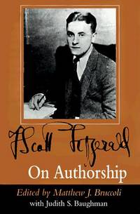F. Scott Fitzgerald On Authorship  (Edited by Mathhew J. Bruccoli,  with Judith S. Baughman) by  F. Scott Fitzgerald - 1st Edition; 1st Printing - 1996 - from HGBooks and Biblio.com