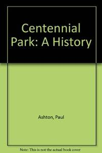 CENTENNIAL PARK: A HISTORY by Ashton Paul and Blackmore Kate - Hardcover - 1988 - from Little Lane Books and Biblio.com