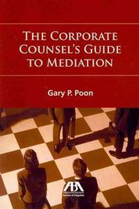 The Corporate Counsel's Guide to Mediation