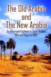 The Old Arabia and The New Arabia: An American Engineer in Saudi Arabia 1954 and Again in 1982