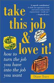 Take This Job and Love It : How to Turn the Job You Have into the Job You Want