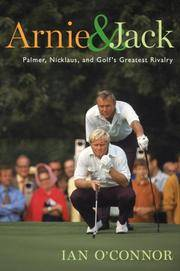 Arnie & Jack: Palmer, Nicklaus, and Golf's Greatest Rivalry
