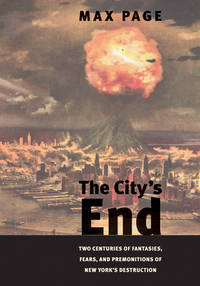 The City's End: Two Centuries of Fantasies, Fears, and Premonitions of New York's...