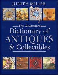 The Illustrated Dictionary Of Antiques  Collectibles