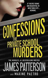 Confessions: The Private School Murders by  Maxine Paetro James Patterson - Paperback - April 2015 - from The Book Nook and Biblio.com