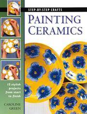 Painting Ceramics: 15 Stylish Projects from Start to Finish (Step-By-Step Crafts
