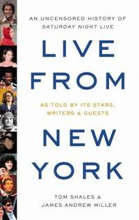 Live from New York : An Uncensored History of Saturday Night Live