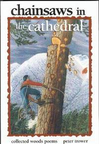 Chainsaws in the Cathedral : Collected Woods Poems
