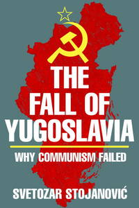 The Fall of Yugoslavia: Why Communism Failed