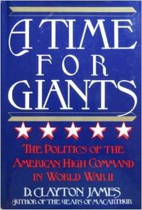 A Time for Giants The Politics of the American High Command in World War II