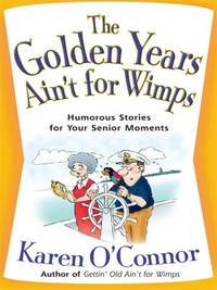 The Golden Years Ain't for Wimps: Humorous Stories for Your Senior Moments (Christian Softcover...