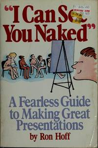 I Can See You Naked: A Fearless Guide to Making Great Presentations