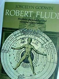 Robert Fludd : Hermetic Philosopher and Surveyor of Two Worlds (Art and imagination)