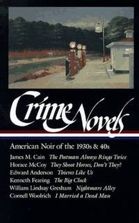 Crime Novels: American Noir of the 1930s and 40s: The Postman Always Rings Twice / They Shoot Horses, Don't They? / Thieves Like Us / The Big Clock / ... a Dead Man (Library of America) (Vol 1) by  Cornell; James M. Cain; Edward Anderson  William Lindsay; Woolrich - Hardcover - 1997-09-01 - from BookHere and Biblio.com