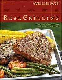 Weber's Real Grilling  Over 200 Original Recipes