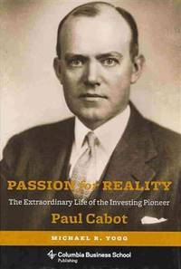 Passion for Reality: The Extraordinary Life of the Investing Pioneer Paul Cabot (Columbia...