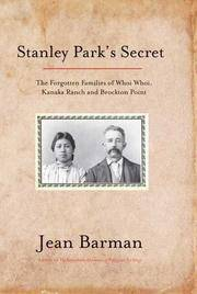 Stanley Park's Secret The Forgotten Families of Whoi Whoi, Kanaka Ranch, And Brockton Point