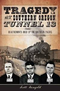 Tragedy at Southern Oregon Tunnel 13:: DeAutremonts Hold Up the Southern Pacific (True Crime)