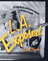 L.A. Exposed: Strange Myths and Curious Legends in the City of Angels