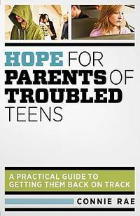 Hope for Parents of Troubled Teens: A Practical Guide to Getting Them Back on Track