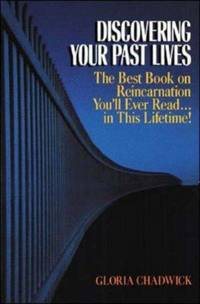 Discovering Your Past Lives: The Best Book on Reincarnation You'll Ever Read in This Lifetime