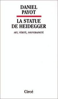 LA STATUE DE HEIDEGGER: ART, VE?RITE?, SOUVERAINETE? (FRENCH EDITION)