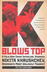 K Blows Top: A Cold War Comic Interlude, Starring Nikita Khrushchev, America's Most Unlikely...