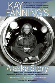 Kay Fanning's Alaska Story: Memoir of a Pulitzer Prize-Winning Newspaper Publisher on...