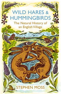 Wild Hares & Hummingbirds: The Natural History of an English Village