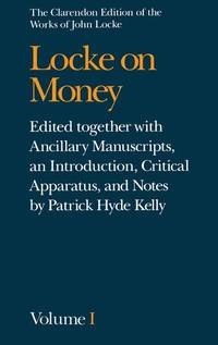 image of John Locke: Locke on Money: Volume I - edited together with ancillary manuscripts, an introduction, critical apparatus, and notes by patrick hyde kelly