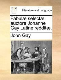 image of Fabulæ selectæ auctore Johanne Gay Latine redditæ. (Latin Edition)