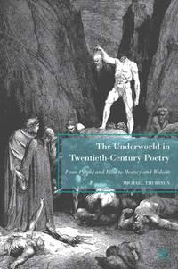 The Underworld in Twentieth-Century Poetry: From Pound & Eliot to Heaney & Walcott. [1st...