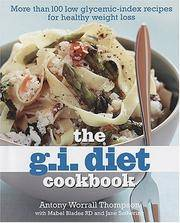 The G.I. Diet Cookbook: More Than 100 Low Glycemic-Index Recipes for Healthy Weight Loss