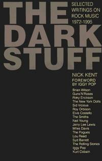 The Dark Stuff: Selected Writings on Rock Music 1972-1995