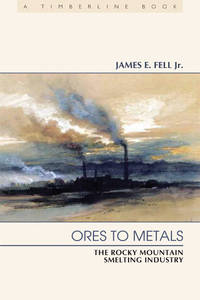 image of Ores to Metals: The Rocky Mountain Smelting Industry (Timberline) (Timberline Books)